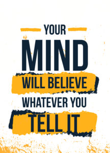 Your mind will believe whatever you tell it. how to practice affirmations for self love